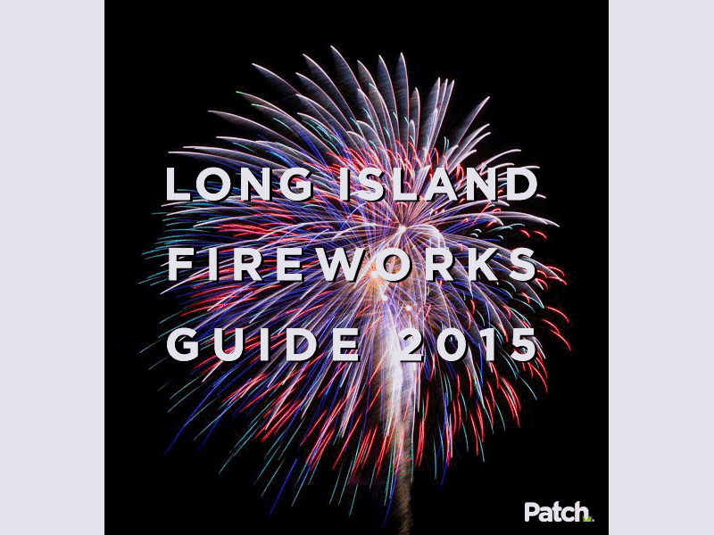 The 2015 Long Island Fireworks Guide   Syosset, NY Patch